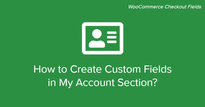WooCommerce My Account Custom Fields