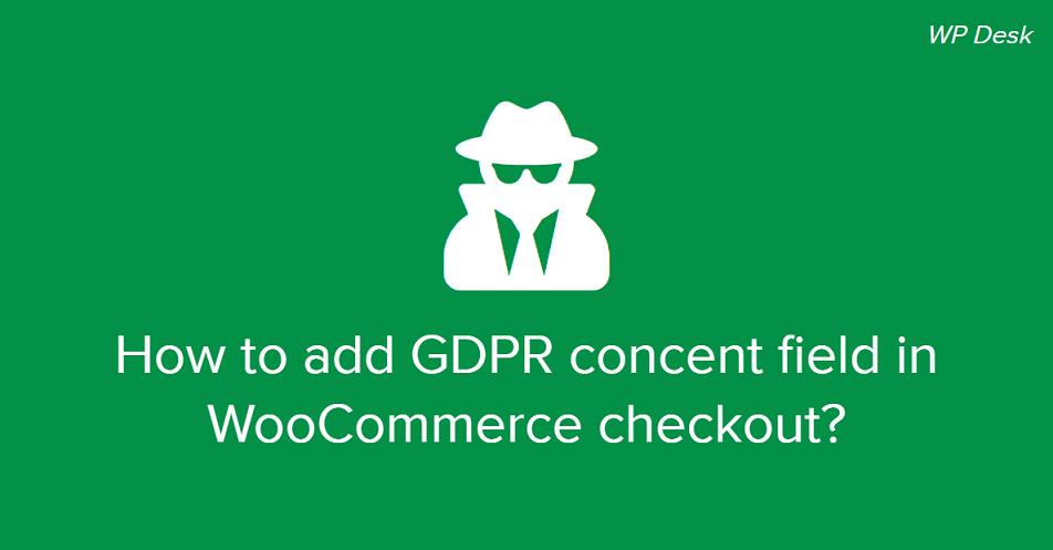 How to add GDPR concent field in WooCommerce checkout page?