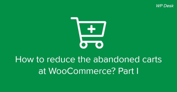 How to reduce the abandoned carts at WooCommerce? Part I