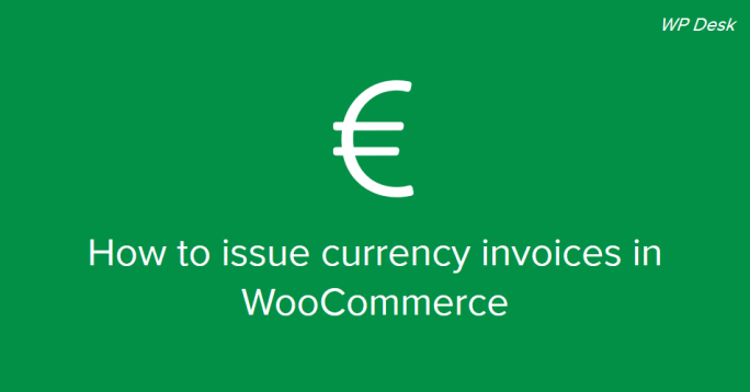 How to issue curreny invoices in WooCommerce